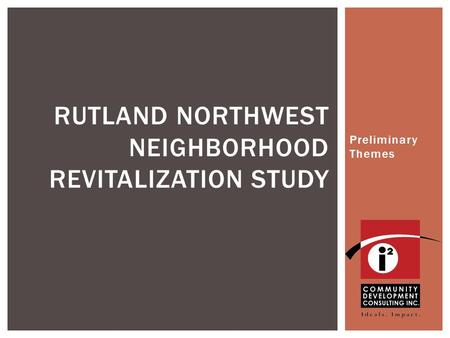 Preliminary Themes RUTLAND NORTHWEST NEIGHBORHOOD REVITALIZATION STUDY.
