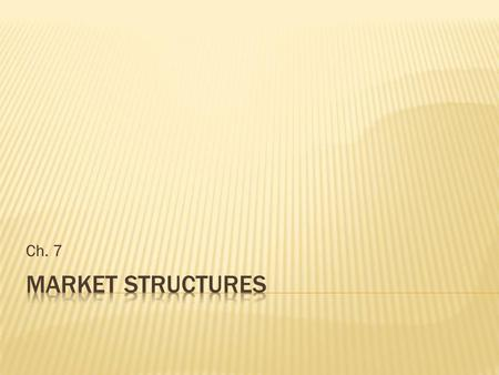 Ch. 7. The factors that make it difficult to enter a market will determine the type of market structure Start-Up Costs- Technology-