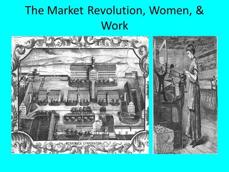 The Market Revolution, Women, & Work