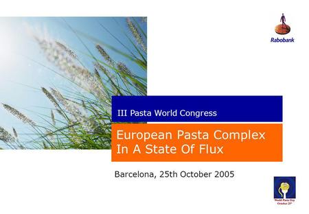 New perspectives Barcelona, 25th October 2005 European Pasta Complex In A State Of Flux III Pasta World Congress.