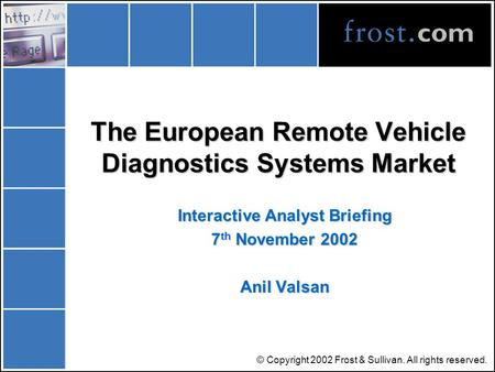 © Copyright 2002 Frost & Sullivan. All rights reserved. The European Remote Vehicle Diagnostics Systems Market Interactive Analyst Briefing 7 th November.