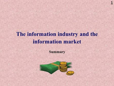 1 The information industry and the information market Summary.