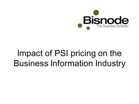 Impact of PSI pricing on the Business Information Industry.