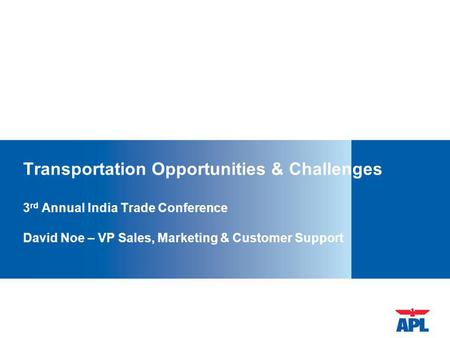 Transportation Opportunities & Challenges 3rd Annual India Trade Conference David Noe – VP Sales, Marketing & Customer Support This slide deck is a template.