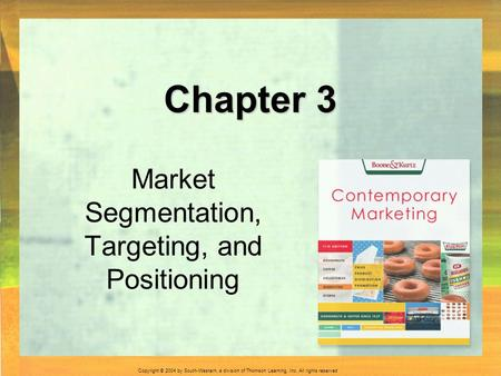 Copyright © 2004 by South-Western, a division of Thomson Learning, Inc. All rights reserved. Chapter 3 Market Segmentation, Targeting, and Positioning.