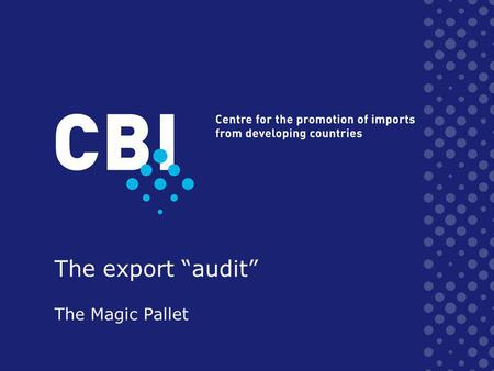 The export audit The Magic Pallet. COMPANY COUNTRY INTERNAL ANALYSIS MARKET COMPETITION EXTERNAL ANALYSIS MARKET ENTRY STRATEGY EXPORT MARKETING PLAN.