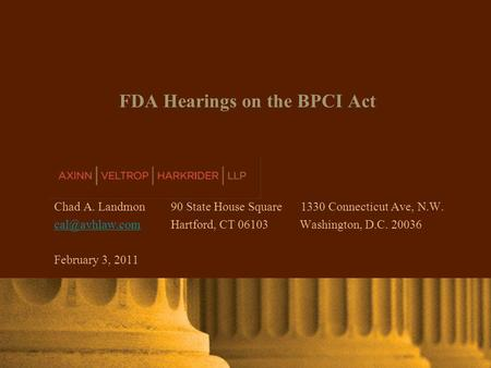 AXINN, VELTROP & HARKRIDER LLP © 2007 | www.avhlaw.com AXINN, VELTROP & HARKRIDER LLP Click To Modify Title Name Goes Here FDA Hearings on the BPCI Act.