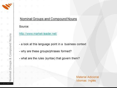 Nominal Groups & Compound Nouns Material Adicional Idiomas: Inglés Nominal Groups and Compound Nouns Source:  - a look at.