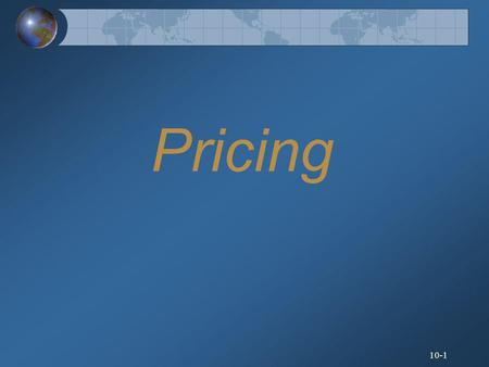 10-1 Pricing. 10-2 Factors Affecting Price Decisions.
