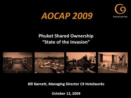 Phuket Shared Ownership State of the Invasion Bill Barnett, Managing Director C9 Hotelworks October 12, 2009.