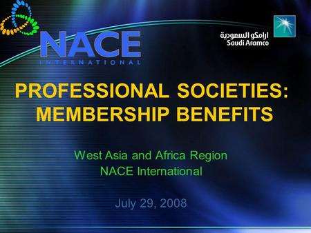 PROFESSIONAL SOCIETIES: MEMBERSHIP BENEFITS West Asia and Africa Region NACE International July 29, 2008.