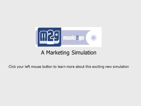 A Marketing Simulation Click your left mouse button to learn more about this exciting new simulation.
