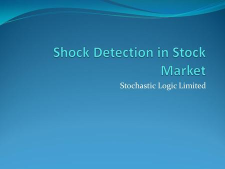 Stochastic Logic Limited. Contents Introduction Analysis of output Algorithmic procedure Algorithmic Procedure (step by step)