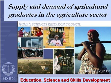 Supply and demand of agricultural graduates in the agriculture sector Education, Science and Skills Development.