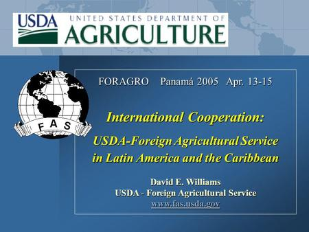 FORAGRO Panamá 2005 Apr. 13-15 International Cooperation: USDA-Foreign Agricultural Service in Latin America and the Caribbean in Latin America and the.