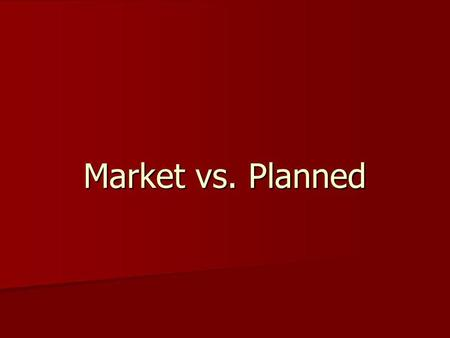 Market vs. Planned. Market Based Economy Private Property - Individuals, rather than government, are the owners of resources, goods, etc. Private Property.
