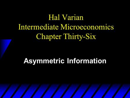 Hal Varian Intermediate Microeconomics Chapter Thirty-Six Asymmetric Information.