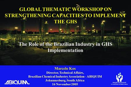 Atuação Responsável ® Um compromisso da Indústria Química GLOBAL THEMATIC WORKSHOP ON STRENGTHENING CAPACITIES TO IMPLEMENT THE GHS The Role of the Brazilian.