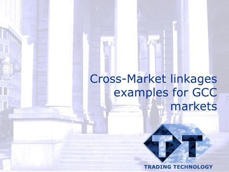 Cross-Market linkages examples for GCC markets. © Catalyst Development Ltd 2002 AGENDA Introduction Examples from other exchange linkages Options for.