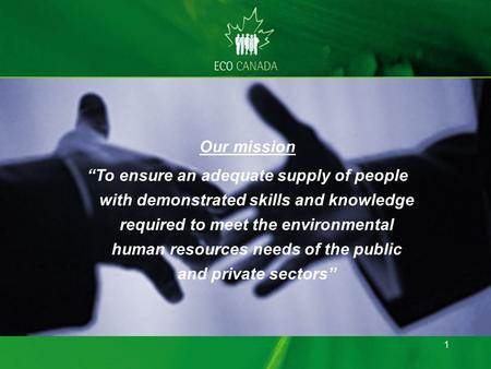 Our mission To ensure an adequate supply of people with demonstrated skills and knowledge required to meet the environmental human resources needs of the.
