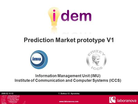 2008.02.11-13 T. Bothos / D. Apostolou www.laboranova.com Prediction Market prototype V1 Information Management Unit (IMU) Institute of Communication and.