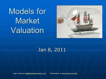 Models for Market Valuation Jan 8, 2011 Leigh Anderson Presentation at