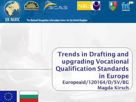 Vocational Qualification Project1 Trends in Drafting and upgrading Vocational Qualification Standards in Europe Europeaid/120164/D/SV/BG Magda Kirsch.