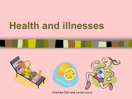 ©Markéta Čeřovská, Lenka Lexová Health and illnesses.