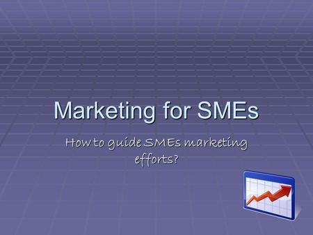 Marketing for SMEs How to guide SMEs marketing efforts?