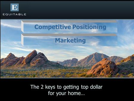 The 2 keys to getting top dollar for your home… Marketing Competitive Positioning.