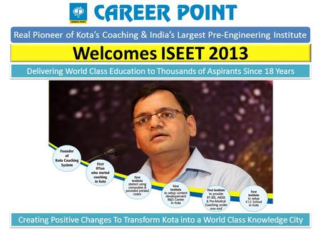 Real Pioneer of Kotas Coaching & Indias Largest Pre-Engineering Institute Welcomes ISEET 2013 Creating Positive Changes To Transform Kota into a World.