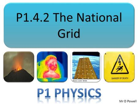 P1.4.2 The National Grid Mr D Powell. Mr Powell 2012 Index Connection Connect your learning to the content of the lesson Share the process by which the.