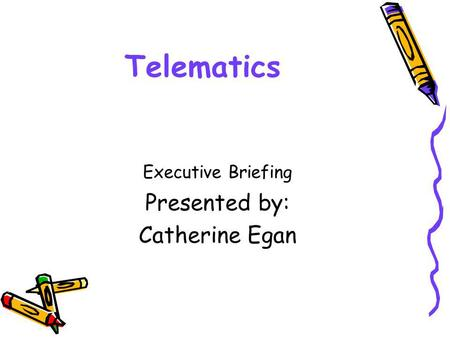 Telematics Executive Briefing Presented by: Catherine Egan.