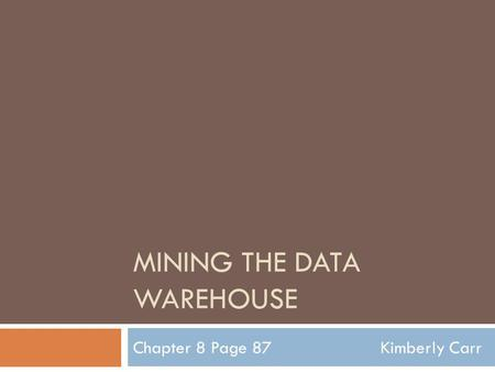 MINING THE DATA WAREHOUSE Chapter 8 Page 87Kimberly Carr.