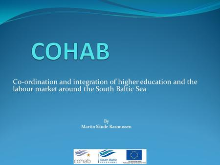Co-ordination and integration of higher education and the labour market around the South Baltic Sea By Martin Skude Rasmussen.