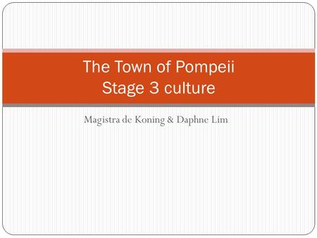 Magistra de Koning & Daphne Lim The Town of Pompeii Stage 3 culture.