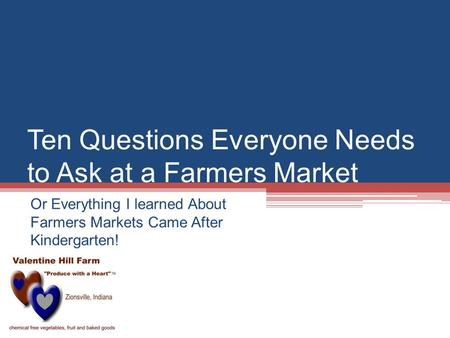 Ten Questions Everyone Needs to Ask at a Farmers Market Or Everything I learned About Farmers Markets Came After Kindergarten!