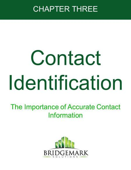 Contact Identification The Importance of Accurate Contact Information CHAPTER THREE.