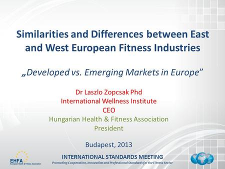 INTERNATIONAL STANDARDS MEETING Promoting Cooperation, Innovation and Professional Standards for the Fitness Sector Similarities and Differences between.