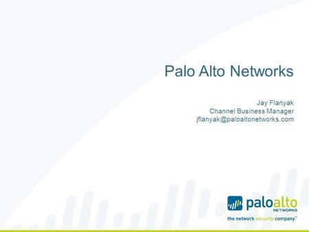 Palo Alto Networks  Jay Flanyak Channel Business Manager