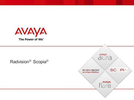Radvision ® Scopia ®. © 2012 Avaya Inc.- Proprietary. Use pursuant to your signed agreement or Avaya policy. 22 Who is Radvision? 20 Year Leader in Video.