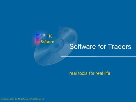 Software for Traders real tools for real life September 2003-9 ITC Software. All Rights Reserved.