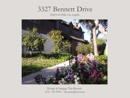 3327 Bennett Drive Hollywood Hills, Los Angeles Design & Staging: Tim Braseth (310) 720-9994 /