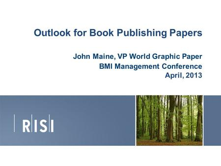 Outlook for Book Publishing Papers John Maine, VP World Graphic Paper BMI Management Conference April, 2013 1.