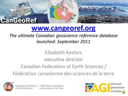 www.cangeoref.org www.cangeoref.org The ultimate Canadian geoscience reference database launched: September 2011 Elisabeth Kosters executive director.