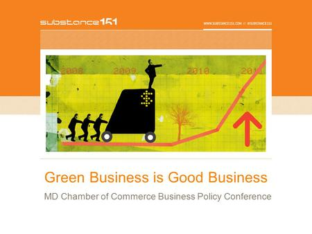 Green Business is Good Business MD Chamber of Commerce Business Policy Conference.