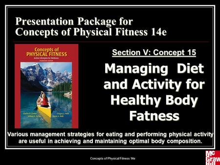 Concepts of Physical Fitness 14e1 Presentation Package for Concepts of Physical Fitness 14e Section V: Concept 15 Managing Diet and Activity for Healthy.