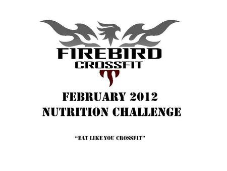 FEBRUARY 2012 nutrition ChallengeEat like you crossfit.
