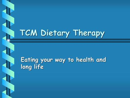 TCM Dietary Therapy Eating your way to health and long life.
