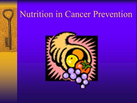 Nutrition in Cancer Prevention. Because carcinogenesis occurs over years, most data linking diet and cancer is epidemiological (case control, cohort,